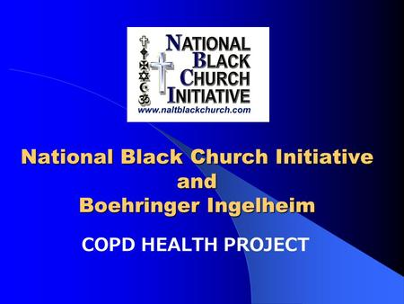 National Black Church Initiative and Boehringer Ingelheim COPD HEALTH PROJECT.
