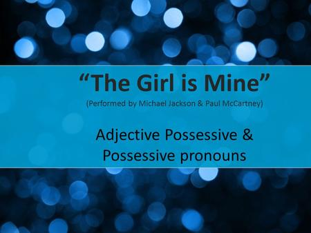 """The Girl is Mine"" (Performed by Michael Jackson & Paul McCartney) Adjective Possessive & Possessive pronouns."