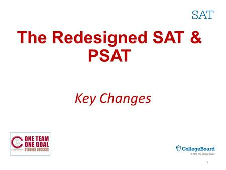 The Redesigned SAT & PSAT Key Changes 1. What is the SAT Suite of Assessments? Assessments SAT PSAT / NMSQT PSAT 10 PSAT 8/9 Test Overviews Evidence-Based.