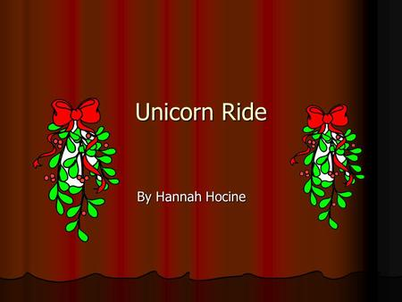 Unicorn Ride By Hannah Hocine. Chapter 1 It was a cold and windy night and I was all wrapped up in my bed.