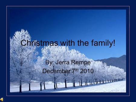 Christmas with the family! By: Jerra Rempe December 7 th 2010.