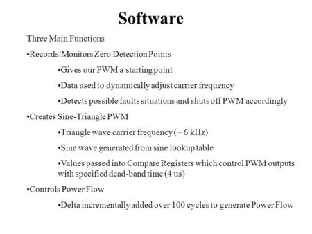 Software Three Main Functions Records/Monitors Zero Detection Points Gives our PWM a starting point Data used to dynamically adjust carrier frequency Detects.