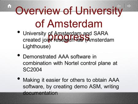 Overview of University of Amsterdam progress University of Amsterdam and SARA created joint research lab (Amsterdam Lighthouse) Demonstrated AAA software.
