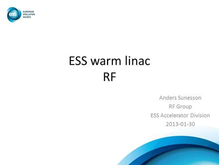 ESS warm linac RF Anders Sunesson RF Group ESS Accelerator Division 2013-01-30.