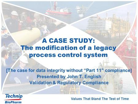 "Values That Stand The Test of Time A CASE STUDY: The modification of a legacy process control system [The case for data integrity without ""Part 11 compliance]"