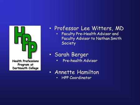 Professor Lee Witters, MD Faculty Pre-Health Advisor and Faculty Advisor to Nathan Smith Society Sarah Berger Pre-health Advisor Annette Hamilton HPP Coordinator.
