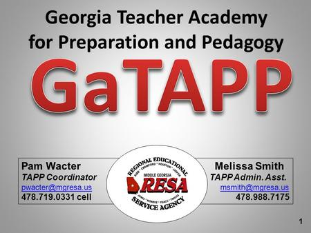 Georgia Teacher Academy for Preparation and Pedagogy Pam Wacter Melissa Smith TAPP Coordinator TAPP Admin. Asst.