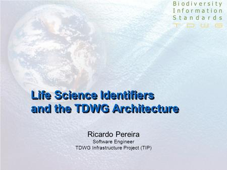 Ricardo Pereira Software Engineer TDWG Infrastructure Project (TIP)