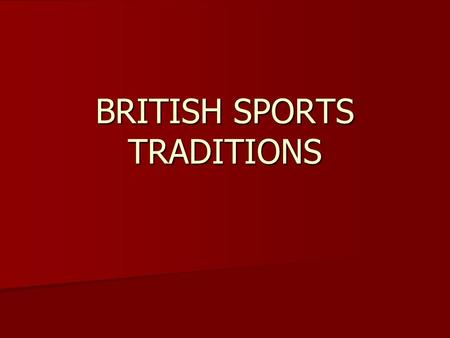 BRITISH SPORTS TRADITIONS. EUROPEAN SETTLERS BROUGHT TO NORTH AMERICA MANY OF THEIR CULTURAL TRADITIONS REGARDING SPORTS AND RECREATIONAL ACTIVITIES EUROPEAN.