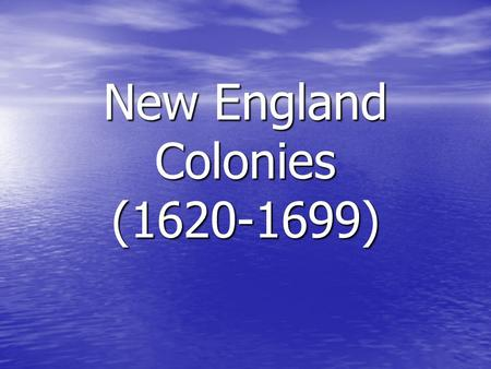 New England Colonies (1620-1699). The New England Colonies Massachusetts Rhode Island Connecticut New Hampshire.