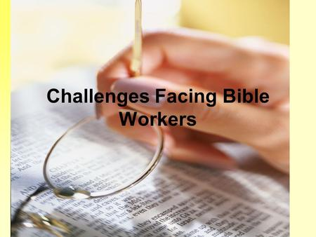 Challenges Facing Bible Workers. Challenges Facing the Bible Workers Religious/Secular Contexts Gradual decline in Christians' attendance in churches.