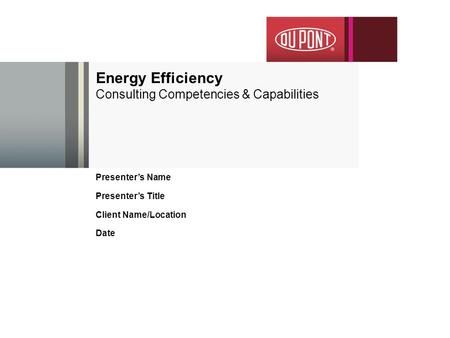 Presenter's Name Presenter's Title Client Name/Location Date Energy Efficiency Consulting Competencies & Capabilities.