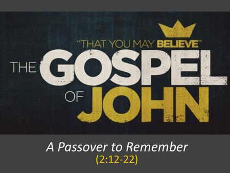 A Passover to Remember (2:12-22). JOHN 2:12 After this he went down to Capernaum, with his mother and his brothers and his disciples, and they stayed.