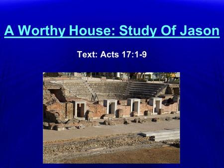 A Worthy House: Study Of Jason Text: Acts 17:1-9