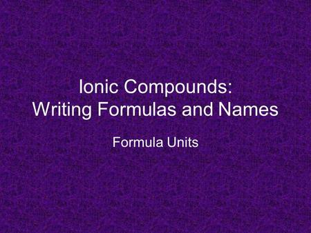 Ionic Compounds: Writing Formulas and Names