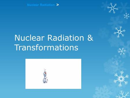 Nuclear Radiation > Nuclear Radiation & Transformations.