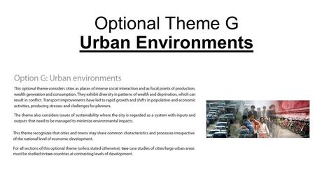 Optional Theme G <strong>Urban</strong> <strong>Environments</strong>. This topic has 4 sections… 1.<strong>Urban</strong> Populations 2.<strong>Urban</strong> Land Use 3.<strong>Urban</strong> Stress 4.The Sustainable City It is advisable.