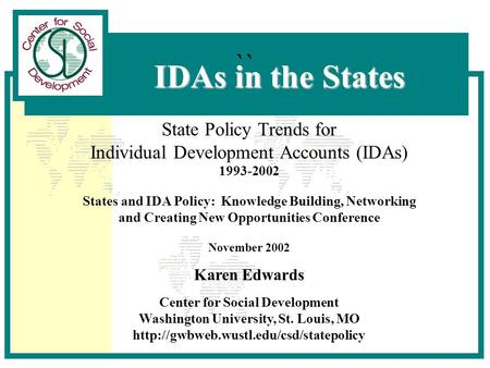 IDAs in the States State Policy Trends for Individual Development Accounts (IDAs) 1993-2002 States and IDA Policy: Knowledge Building, Networking and Creating.