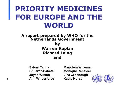 1 PRIORITY MEDICINES FOR EUROPE AND THE WORLD A report prepared by WHO for the Netherlands Government by Warren Kaplan Richard Laing and Saloni TannaMarjolein.