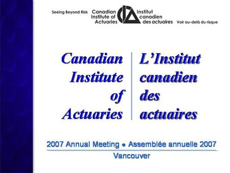 Canadian Institute of Actuaries Vancouver June 2007 Insurance-Driven Vehicle Safety Improvements John Gane.
