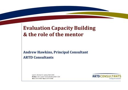 Evaluation Capacity Building & the role of the mentor Andrew Hawkins, Principal Consultant ARTD Consultants.