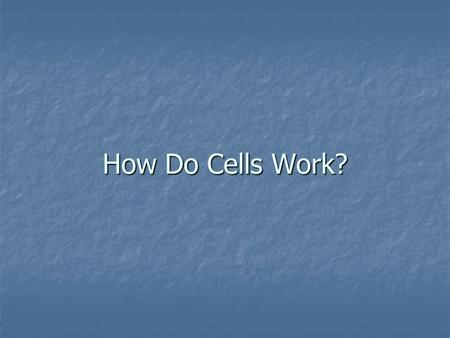 How Do Cells Work?. A Cell is a System that Works in a System A system is made up of a group of parts that interact to perform a function A system is.