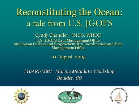 Reconstituting the Ocean: a tale from U.S. JGOFS Cyndy Chandler (MCG, WHOI) U.S. JGOFS Data Management Office and Ocean Carbon and Biogeochemistry Coordination.