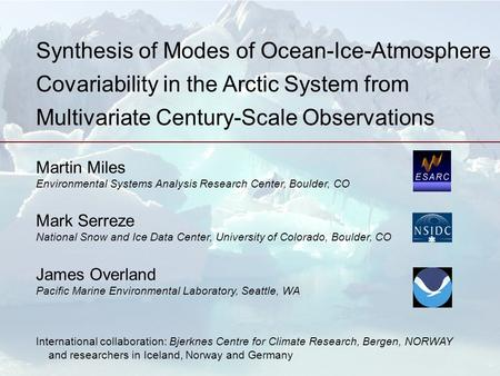 Synthesis of Modes of Ocean-Ice-Atmosphere Covariability in the Arctic System from Multivariate Century-Scale Observations Martin Miles Environmental Systems.