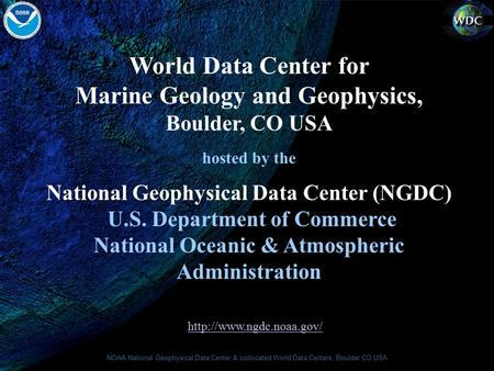 NOAA National Geophysical Data Center & collocated World Data Centers, Boulder CO USA World Data Center for Marine Geology and Geophysics, Boulder, CO.