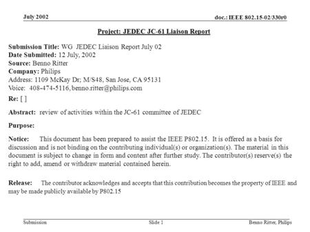 Doc.: IEEE 802.15-02/330r0 Submission July 2002 Benno Ritter, PhilipsSlide 1 Project: JEDEC JC-61 Liaison Report Submission Title: WG JEDEC Liaison Report.