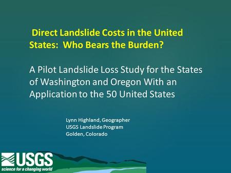 Direct Landslide Costs in the United States: Who Bears the Burden? A Pilot Landslide Loss Study for the States of Washington and Oregon With an Application.
