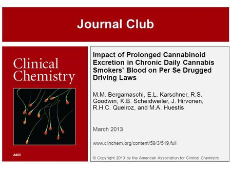 Impact of Prolonged Cannabinoid Excretion in Chronic Daily Cannabis Smokers' Blood on Per Se Drugged Driving Laws M.M. Bergamaschi, E.L. Karschner, R.S.