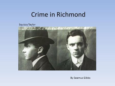 Crime in Richmond Squizzy Taylor By Seamus Gibbs.