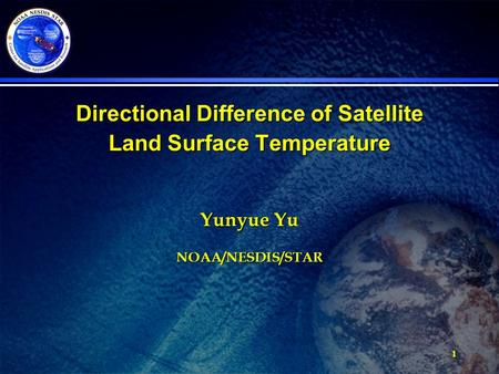 1 Directional Difference of Satellite Land Surface Temperature Yunyue Yu NOAA/NESDIS/STAR.