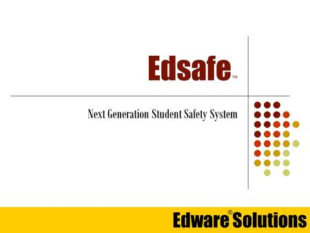 Edware Solutions ® Edsafe ™ Next Generation Student Safety System.