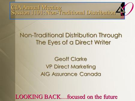 CIA Annual Meeting Session 1101: Non-Traditional Distribution LOOKING BACK…focused on the future Non-Traditional Distribution Through The Eyes of a Direct.