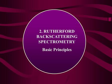 2. RUTHERFORD BACKSCATTERING SPECTROMETRY Basic Principles.