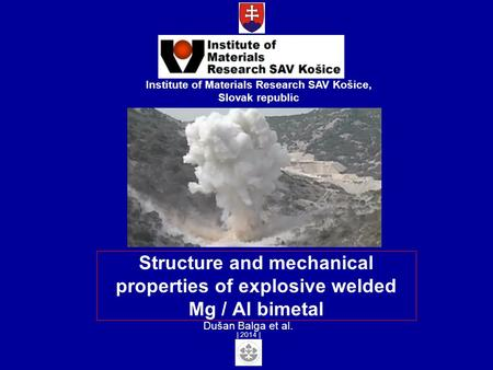 Structure and mechanical properties of explosive welded Mg / Al bimetal Institute of Materials Research SAV Košice, Slovak republic Dušan Balga et al.