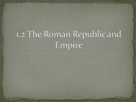"The Romans drove out the Eturscans and established a Republic Republic- people choose officials, ""thing of the people"" Consuls-elected officials who."