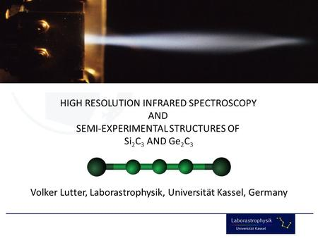 Volker Lutter, Laborastrophysik, Universität Kassel 69 th ISMS Champaign-Urbana, Illinois HIGH RESOLUTION INFRARED SPECTROSCOPY AND SEMI-EXPERIMENTAL STRUCTURES.