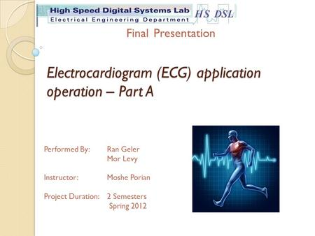 Electrocardiogram (ECG) application operation – Part A Performed By: Ran Geler Mor Levy Instructor:Moshe Porian Project Duration: 2 Semesters Spring 2012.