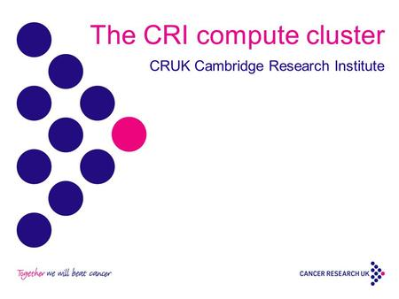 The CRI compute cluster CRUK Cambridge Research Institute.