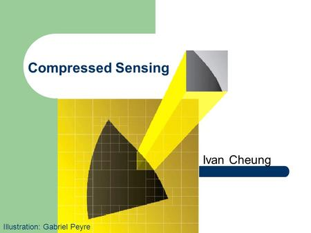 Compressed Sensing Ivan Cheung Illustration: Gabriel Peyre.
