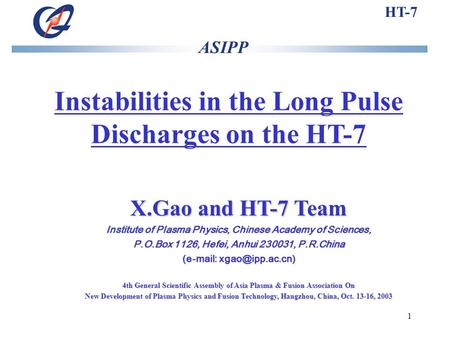 1 Instabilities in the Long Pulse Discharges on the HT-7 X.Gao and HT-7 Team Institute of Plasma Physics, Chinese Academy of Sciences, P.O.Box 1126, Hefei,