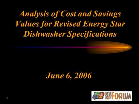 1 Analysis of Cost and Savings Values for Revised Energy Star Dishwasher Specifications June 6, 2006.