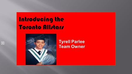  Introducing the Toronto Allstars Tyrell Parlee Team Owner.