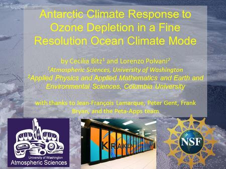 Antarctic Climate Response to Ozone Depletion in a Fine Resolution Ocean Climate Mode by Cecilia Bitz 1 and Lorenzo Polvani 2 1 Atmospheric Sciences, University.