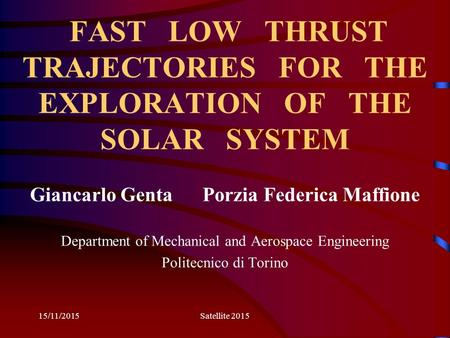 FAST LOW THRUST TRAJECTORIES FOR THE EXPLORATION OF THE SOLAR SYSTEM Giancarlo Genta Porzia Federica Maffione Department of Mechanical and Aerospace Engineering.