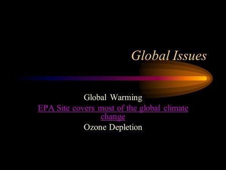 Global Issues Global Warming EPA Site covers most of the global climate change Ozone Depletion.