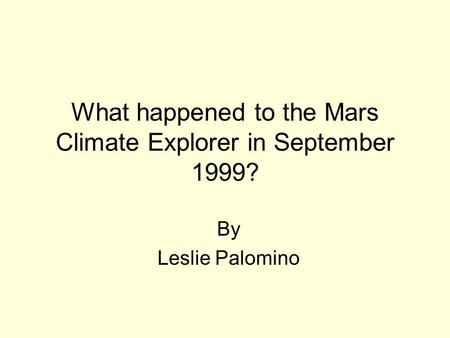 What happened to the Mars Climate Explorer in September 1999? By Leslie Palomino.